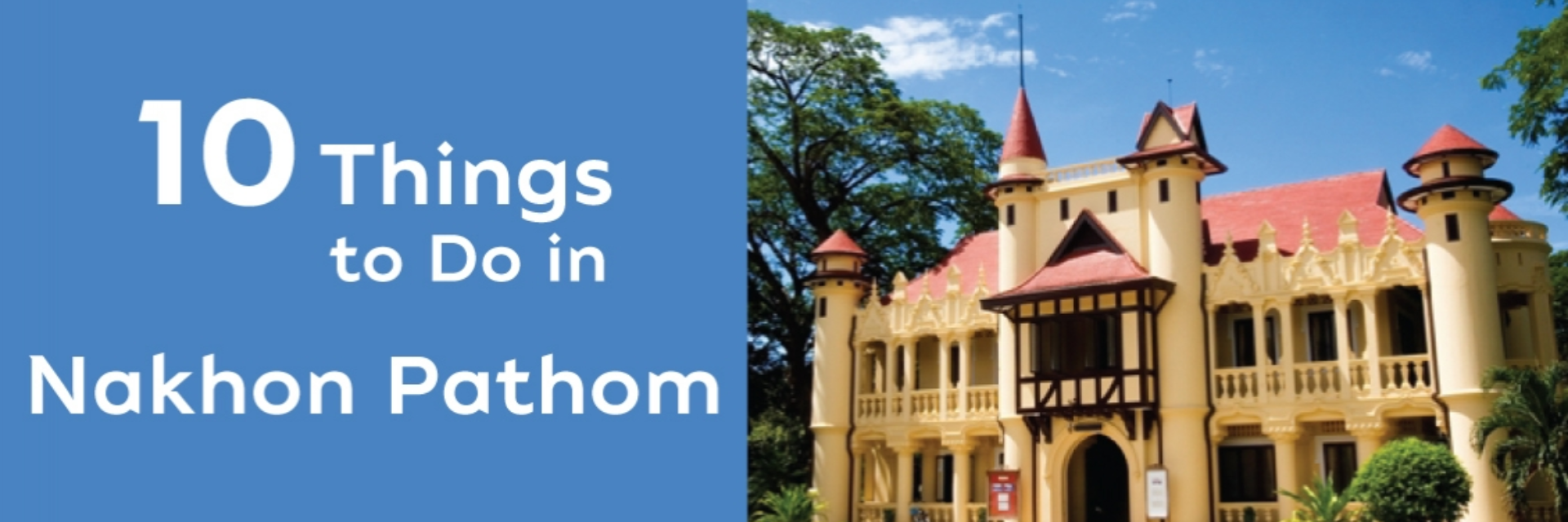 10 THINGS TO DO IN NAKHON PATHOM